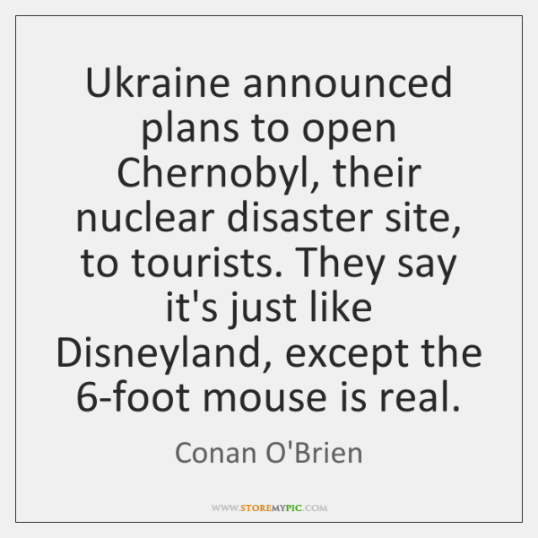 Ukraine announced plans to open Chernobyl, their nuclear disaster site, to tourists. ...