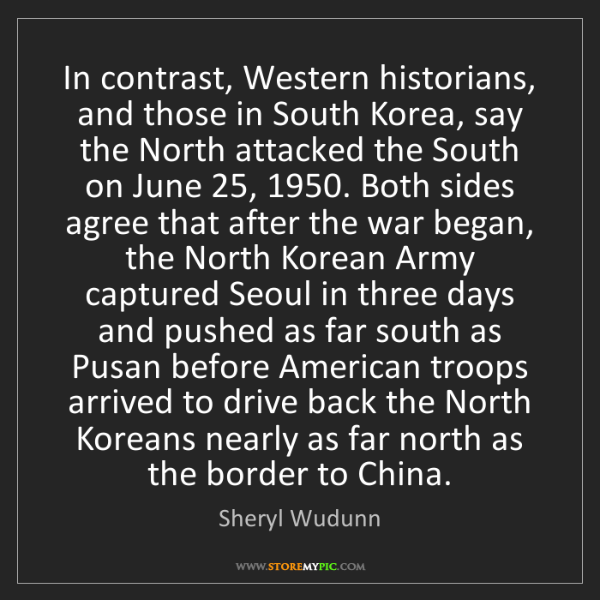 Sheryl Wudunn: In contrast, Western historians, and those in South Korea,...