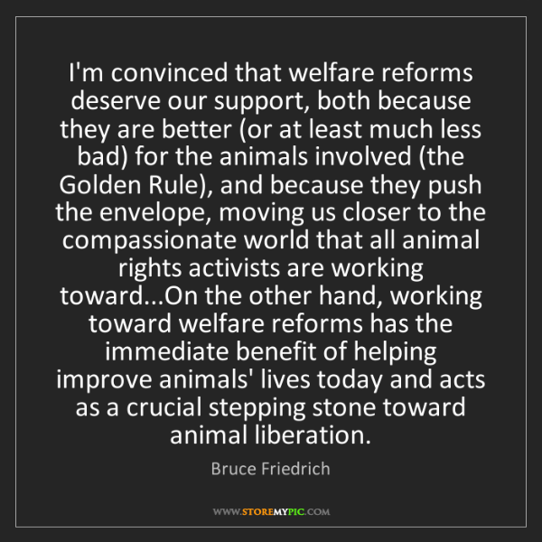 Bruce Friedrich: I'm convinced that welfare reforms deserve our support,...