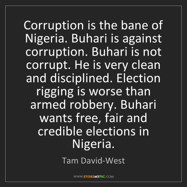 Tam David-West: Corruption is the bane of Nigeria. Buhari is against...