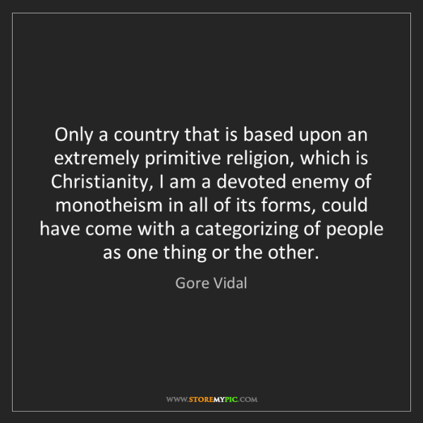 Gore Vidal: Only a country that is based upon an extremely primitive...