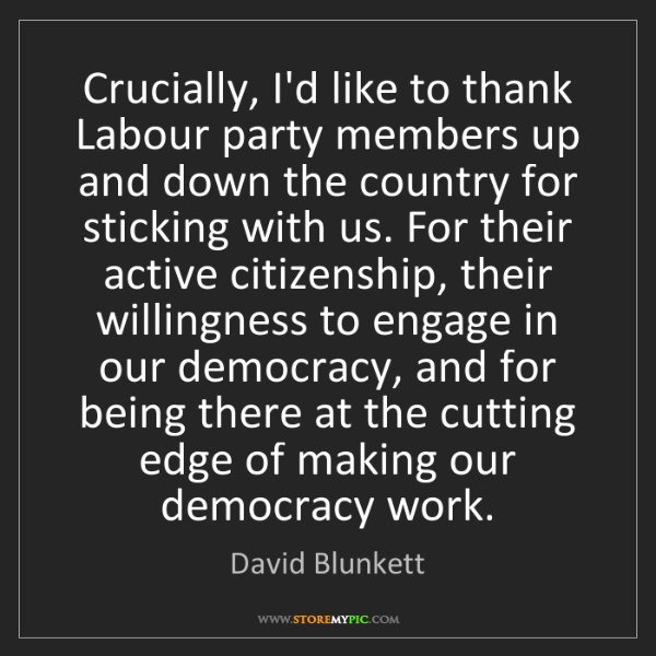 David Blunkett: Crucially, I'd like to thank Labour party members up...