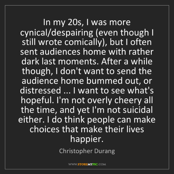 Christopher Durang: In my 20s, I was more cynical/despairing (even though...