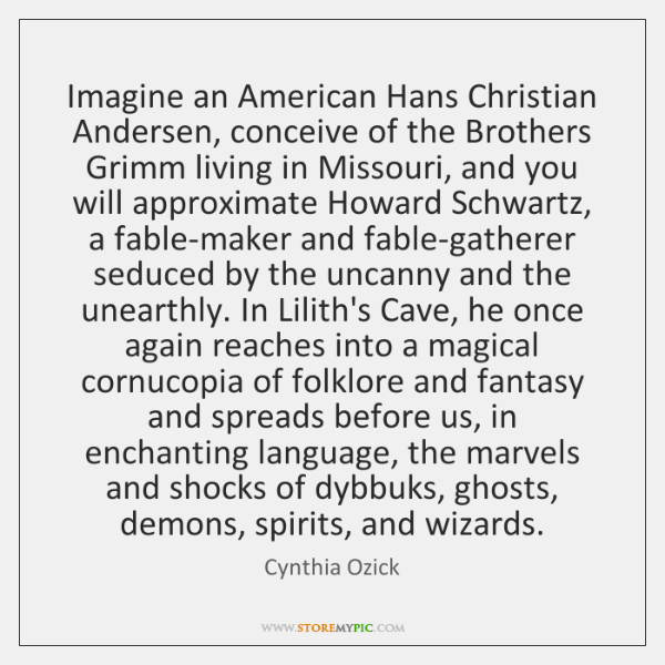 Imagine an American Hans Christian Andersen, conceive of the Brothers Grimm living ...