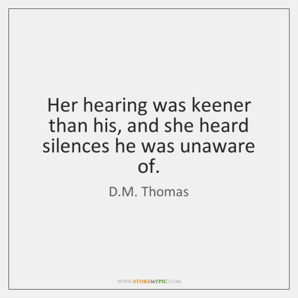 Her hearing was keener than his, and she heard silences he was ...