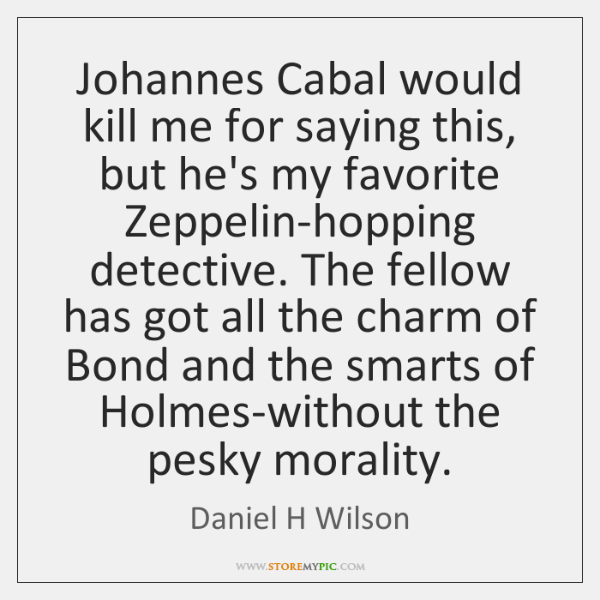 Johannes Cabal would kill me for saying this, but he's my favorite ...