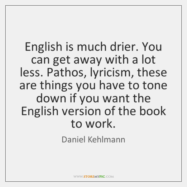 English is much drier. You can get away with a lot less. ...