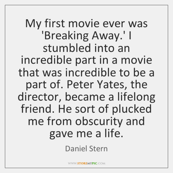 My first movie ever was 'Breaking Away.' I stumbled into an ...