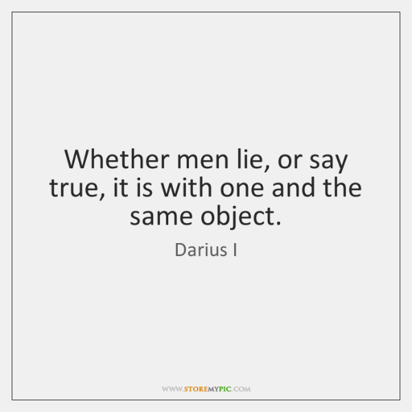 Whether men lie, or say true, it is with one and the ...