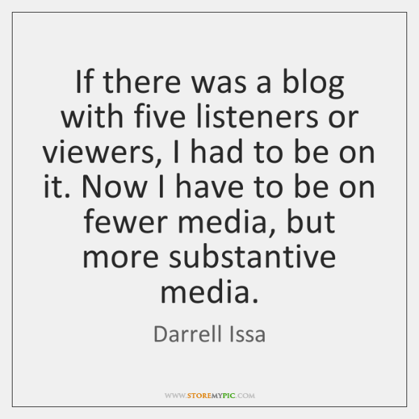 If there was a blog with five listeners or viewers, I had ...