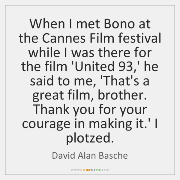 When I met Bono at the Cannes Film festival while I was ...