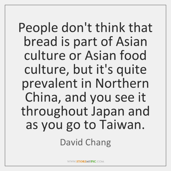 People don't think that bread is part of Asian culture or Asian ...