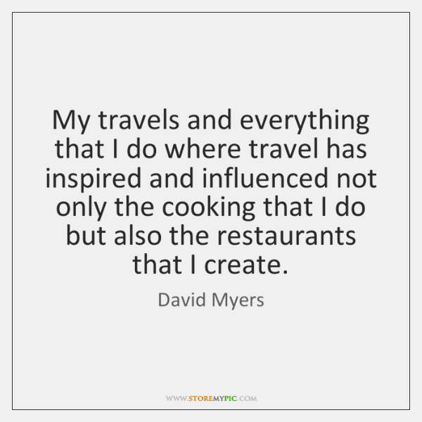 My travels and everything that I do where travel has inspired and ...