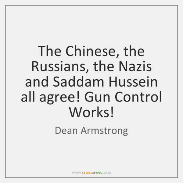The Chinese, the Russians, the Nazis and Saddam Hussein all agree! Gun ...