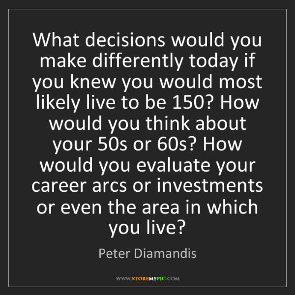 Peter Diamandis: What decisions would you make differently today if you...