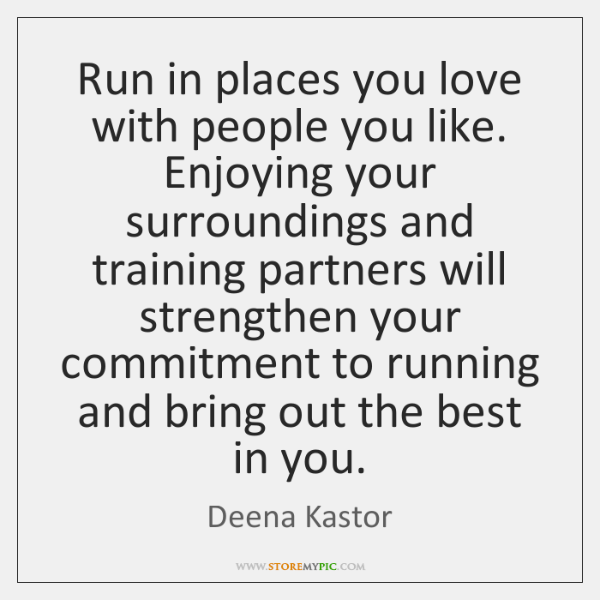 Run In Places You Love With People You Like Enjoying Your