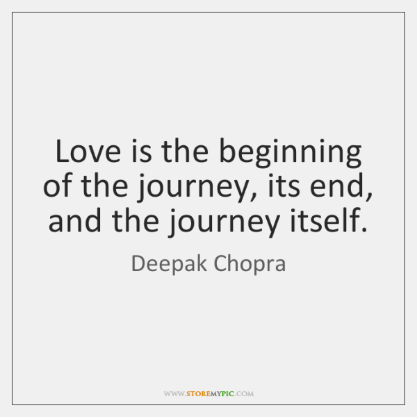 Love Is The Beginning Of The Journey Its End And The Journey