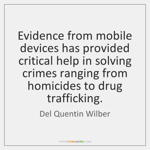 Evidence from mobile devices has provided critical help in solving crimes ranging ...