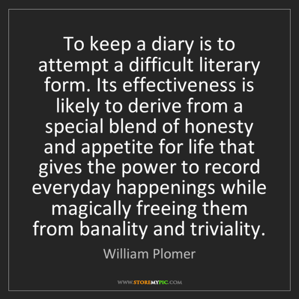 William Plomer: To keep a diary is to attempt a difficult literary form....