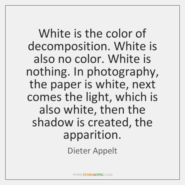 White is the color of decomposition. White is also no color. White ...