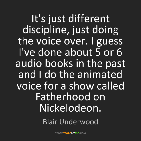 Blair Underwood: It's just different discipline, just doing the voice...