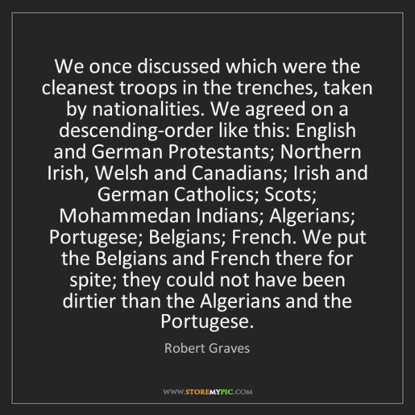 Robert Graves: We once discussed which were the cleanest troops in the...