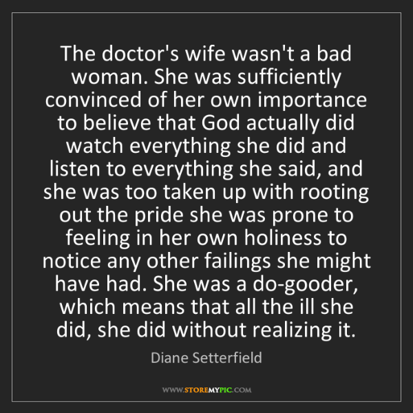 Diane Setterfield: The doctor's wife wasn't a bad woman. She was sufficiently...
