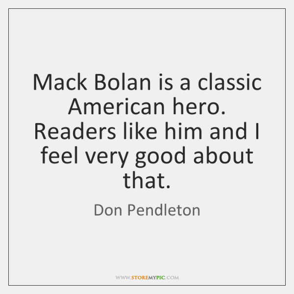 Mack Bolan is a classic American hero. Readers like him and I ...