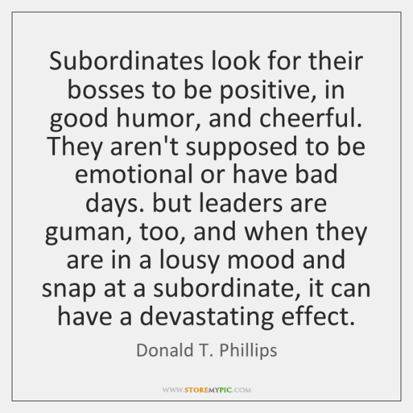 Subordinates look for their bosses to be positive, in good humor, and ...