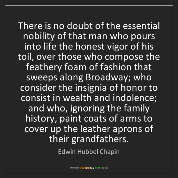 Edwin Hubbel Chapin: There is no doubt of the essential nobility of that man...