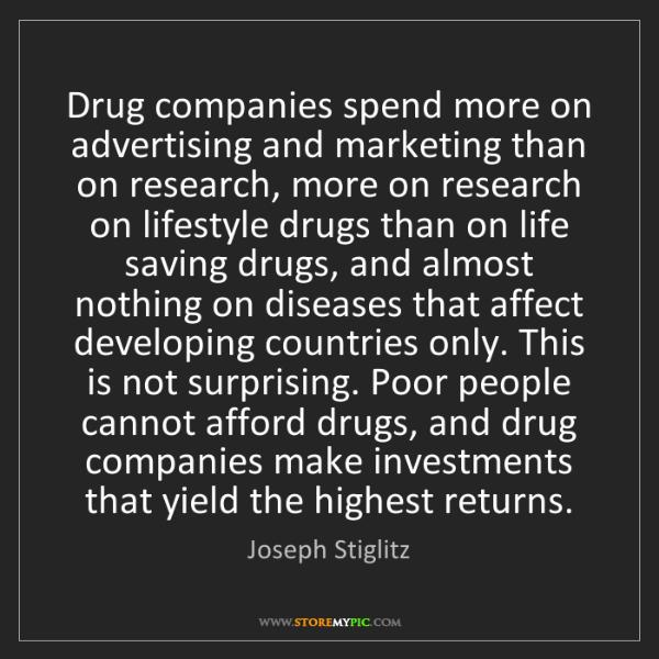 Joseph Stiglitz: Drug companies spend more on advertising and marketing...