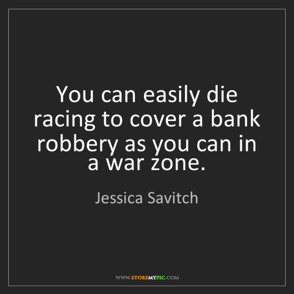 Jessica Savitch: You can easily die racing to cover a bank robbery as...