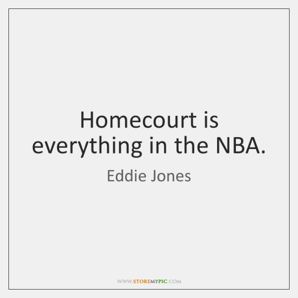 Homecourt is everything in the NBA.