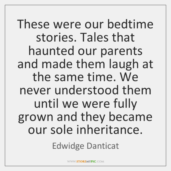 These were our bedtime stories. Tales that haunted our parents and made ...