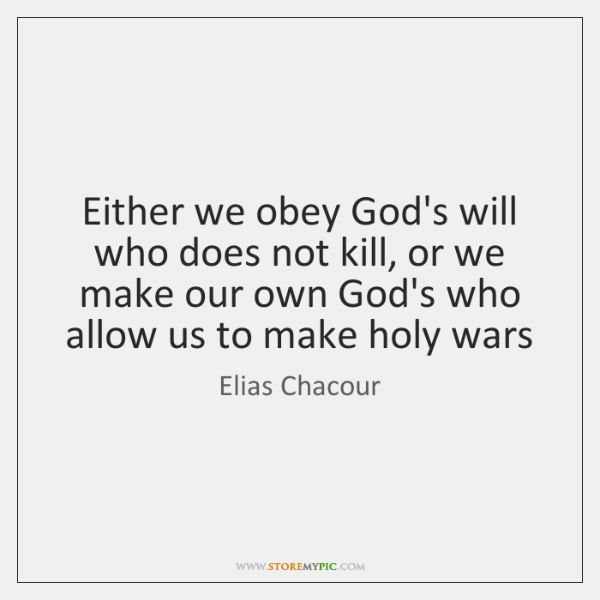 Either we obey God's will who does not kill, or we make ...
