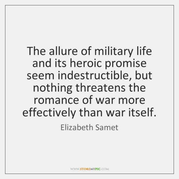 The allure of military life and its heroic promise seem indestructible, but ...