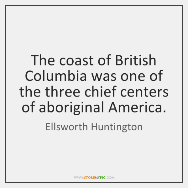 The coast of British Columbia was one of the three chief centers ...
