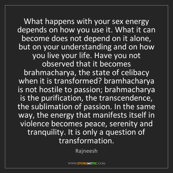 Rajneesh: What happens with your sex energy depends on how you...