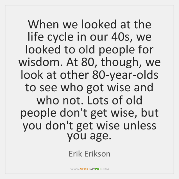 When we looked at the life cycle in our 40s, we looked ...