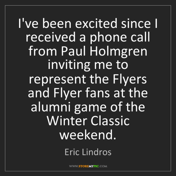 Eric Lindros: I've been excited since I received a phone call from...