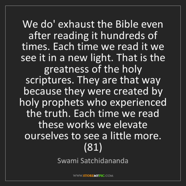 Swami Satchidananda: We do' exhaust the Bible even after reading it hundreds...