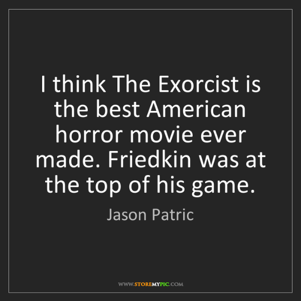 Jason Patric: I think The Exorcist is the best American horror movie...