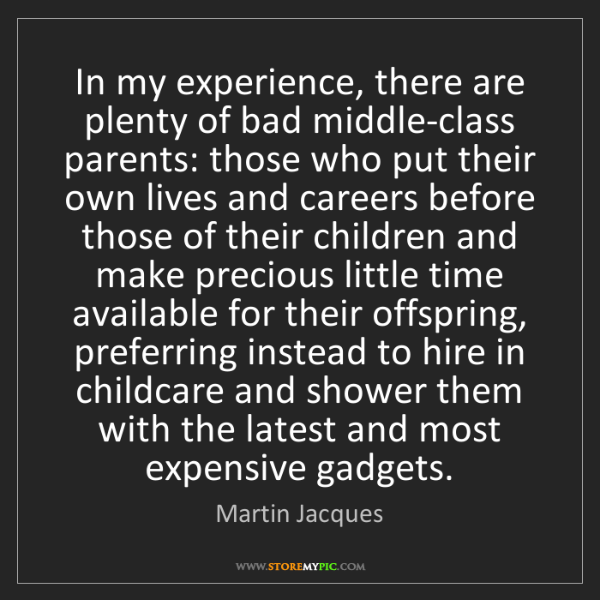 Martin Jacques: In my experience, there are plenty of bad middle-class...