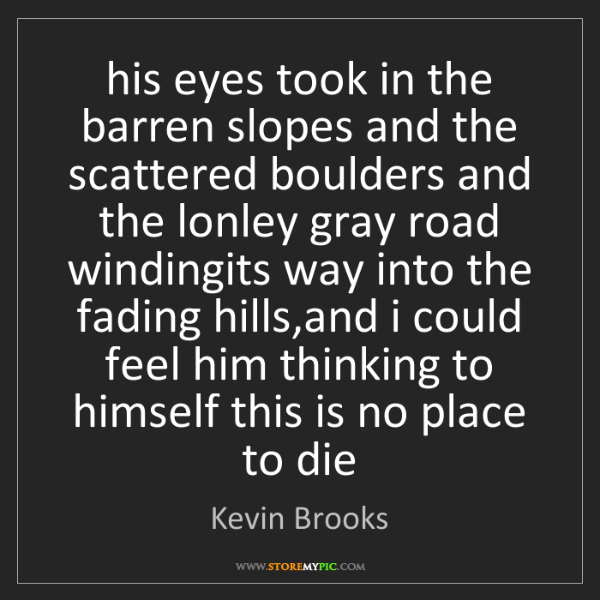 Kevin Brooks: his eyes took in the barren slopes and the scattered...