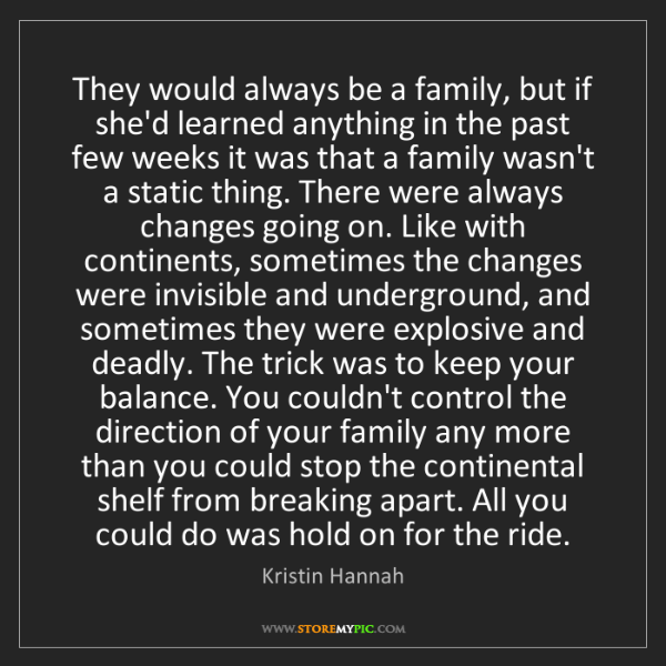 Kristin Hannah: They would always be a family, but if she'd learned anything...