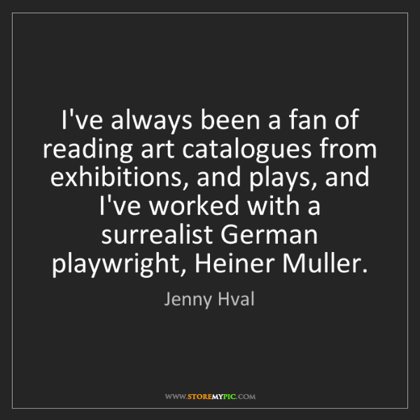 Jenny Hval: I've always been a fan of reading art catalogues from...