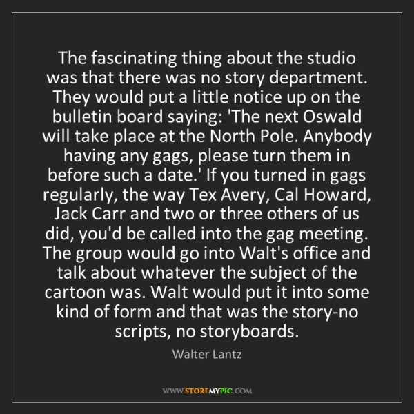 Walter Lantz: The fascinating thing about the studio was that there...
