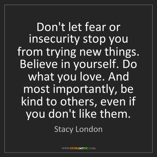 Stacy London: Don't let fear or insecurity stop you from trying new...