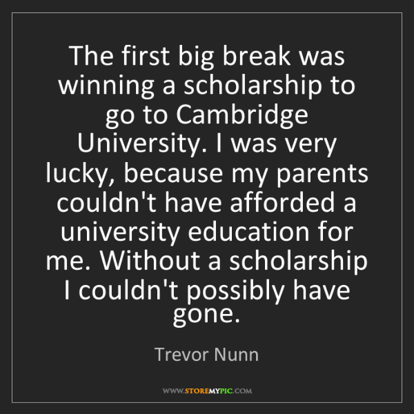 Trevor Nunn: The first big break was winning a scholarship to go to...