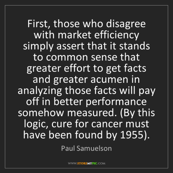 Paul Samuelson: First, those who disagree with market efficiency simply...